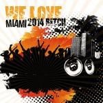 WE LOVE MIAMI 2014 BITCH
